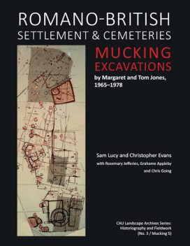 Romano-British Settlement and Cemeteries at Mucking, Christopher Evans, Sam Lucy