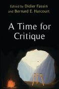 A Time for Critique, Bernard Harcourt, Didier Fassin
