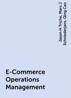 E-Commerce Operations Management, Marc J Schniederjans, Jason H Triche, Qing Cao