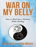 War On My Belly: How to Work Out a Workout While Working, David Chen, Nora Mousas