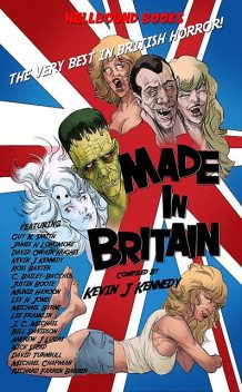 Made in Britain, Guy Smith, David Turnbull, Kevin Kennedy, Michael Chapman, David Hughes, James H Longmore, C Bailey Baccus, Lex H jones, Nick Stead, Ross Baxter