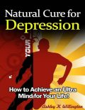 Natural Cure for Depression: How to Achieve an Ultra Mind for Your Life!, Ashley K.Willington