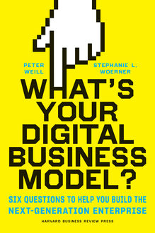 What's Your Digital Business Model, Peter Weill, Stephanie Woerner