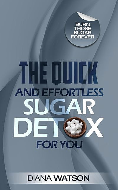 The Quick and Effortless Sugar Detox For You, Diana Watson