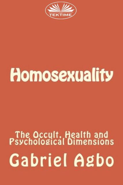 Homosexuality: The Occult, Health and Psychological Dimensions, Gabriel Agbo