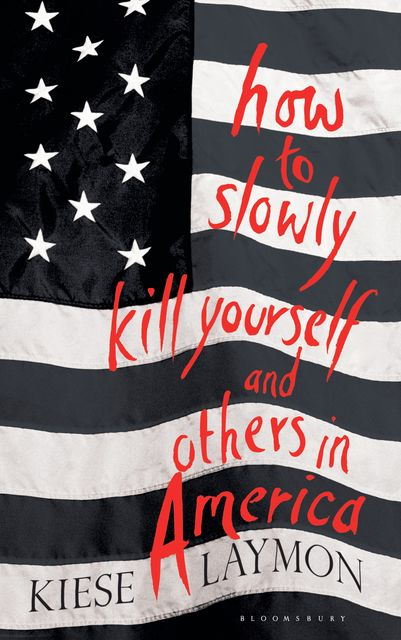 How to Slowly Kill Yourself and Others in America, Kiese Laymon