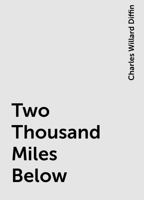 Two Thousand Miles Below, Charles Willard Diffin