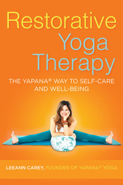 Restorative Yoga Therapy, Leeann Carey