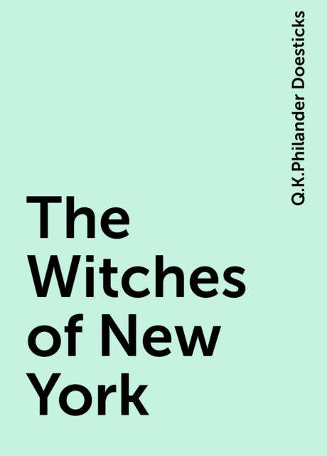 The Witches of New York, Q.K.Philander Doesticks