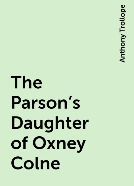 The Parson's Daughter of Oxney Colne, Anthony Trollope