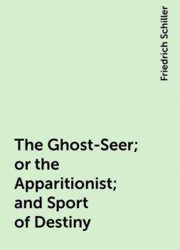 The Ghost-Seer; or the Apparitionist; and Sport of Destiny, Friedrich Schiller