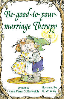 Be-good-to-your-marriage Therapy, Kass P Dotterweich