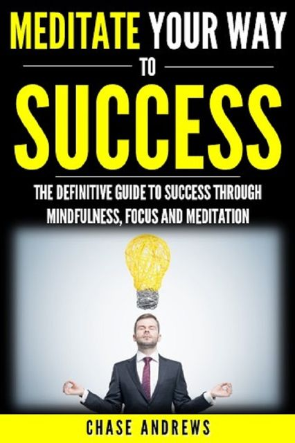 Meditate Your Way to Success, Chase Andrews