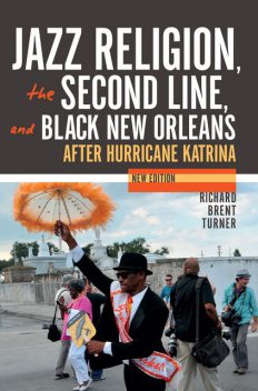 Jazz Religion, the Second Line, and Black New Orleans, New Edition, Richard Brent Turner