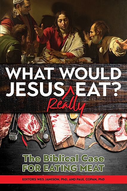 What Would Jesus REALLY Eat, Paul Copan, Wes Jamison