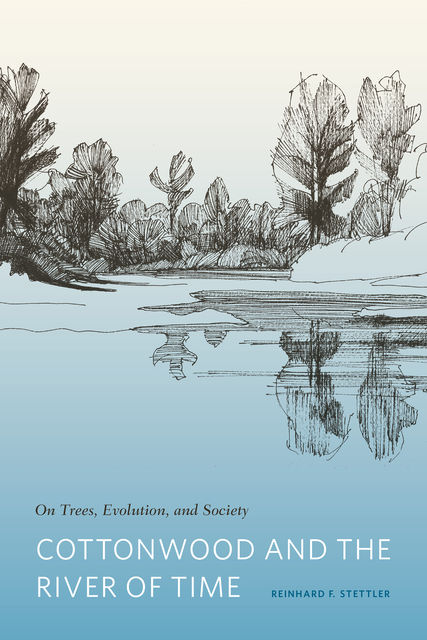 Cottonwood and the River of Time, Reinhard F.Stettler