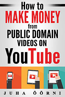 How to Make Money from Public Domain Videos on YouTube, Juha Öörni