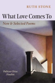 What Love Comes To, Ruth Stone