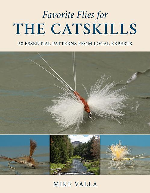 Favorite Flies for the Catskills, Mike Valla