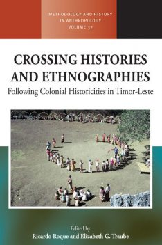Crossing Histories and Ethnographies, Ricardo Roque, Elizabeth G. Traube