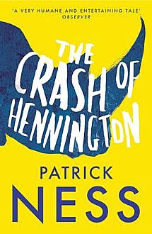 The Crash of Hennington, Patrick Ness