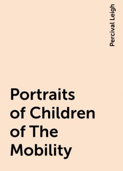 Portraits of Children of The Mobility, Percival Leigh