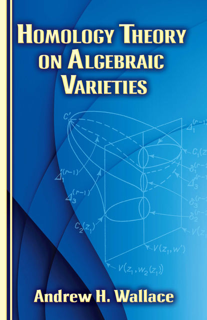 Homology Theory on Algebraic Varieties, Andrew Wallace