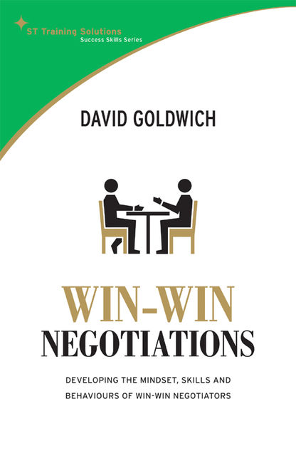 STTS: Win-Win Negotiations. Develop the mindset, skills and behaviours of winning negotiators, David Goldwich