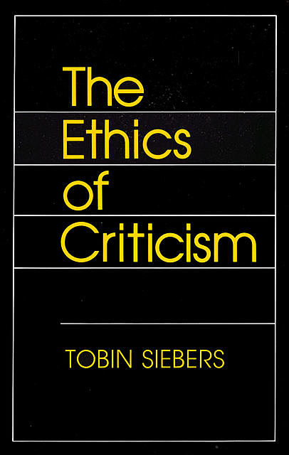The Ethics of Criticism, Tobin Siebers