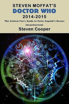Steven Moffat's Doctor Who 2014–2015: The Critical Fan's Guide to Peter Capaldi's Doctor (Unauthorized), Steven Cooper
