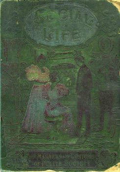 Social Life / or, The Manners and Customs of Polite Society, Maud C.Cooke