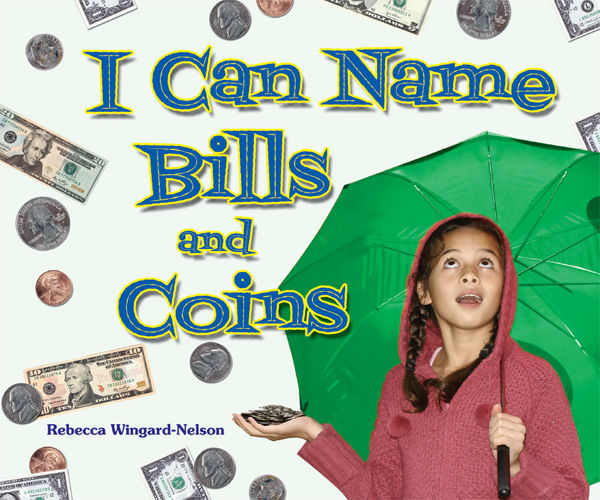 I Can Name Bills and Coins, Rebecca Wingard-Nelson