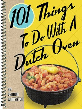 101 Things To Do With a Dutch Oven, Vernon Winterton
