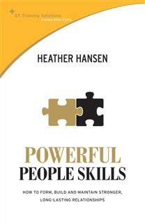 STTS: Powerful People Skills. How to form, build and maintain stronger, long-lasting relationships, Heather Hansen