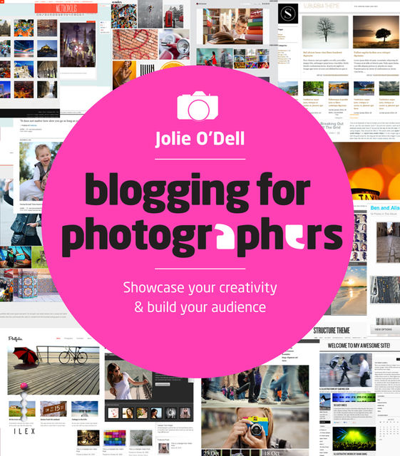 Blogging for Photographers, Jolie O'Dell