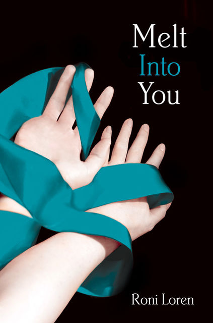 Melt Into You (Loving on the Edge, Book 2), Roni Loren