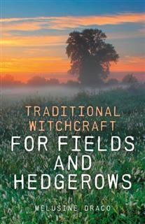 Traditional Witchcraft for Fields and Hedgerows, Melusine Draco