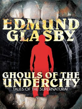 Ghouls of the Undercity, Edmund Glasby