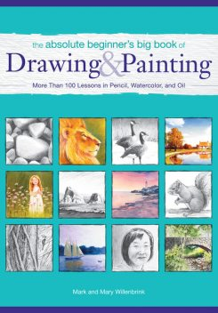 The Absolute Beginner's Big Book of Drawing and Painting, Mark Willenbrink, Mary Willenbrink