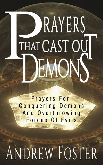 Prayer That Cast Out Demons, Andrew Foster