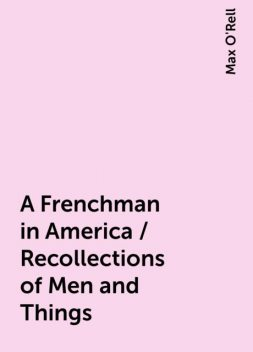 A Frenchman in America / Recollections of Men and Things, Max O'Rell