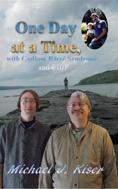 One Day at a Time, with Guillain-Barré Syndrome, and CIDP, Michael J Kiser