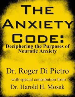 The Anxiety Code: Deciphering the Purposes of Neurotic Anxiety, Roger Di Pietro