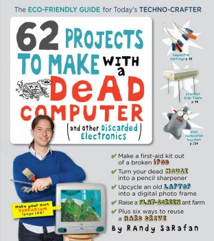 62 Projects to Make with a Dead Computer, Randy Sarafan