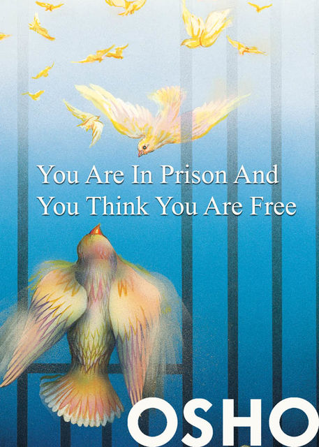 You Are in Prison and You Think You Are Free, Osho