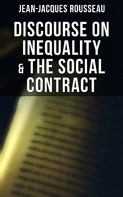 Discourse on Inequality & The Social Contract, Jean-Jacques Rousseau