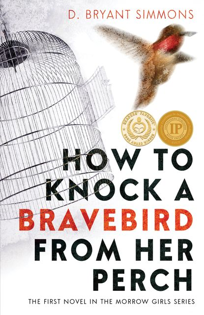How to Knock a Bravebird from Her Perch, D.Bryant Simmons