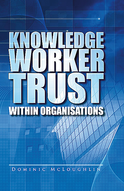 Knowledge Worker Trust Within Organisations, Dominic McLoughlin