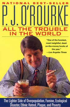 All the Trouble in the World, P. J. O'Rourke