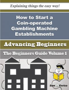 How to Start a Coin-operated Gambling Machine Establishments Business (Beginners Guide), Carlena Pritchett